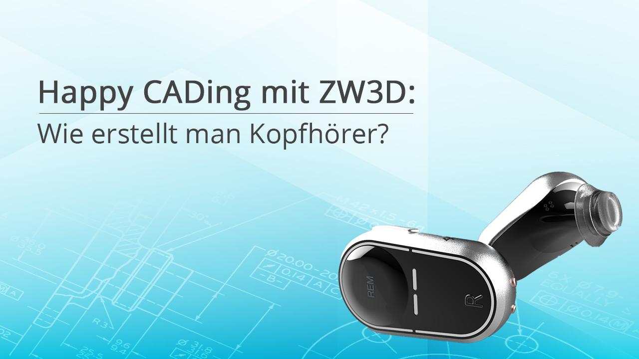 Happy CADing - In-Ear-Kopfhörer mit ZW3D erstellen