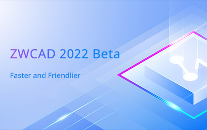 ZWCAD 2022 Beta Is Open for Trying