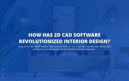 How has 2D CAD Software Revolutionized Interior Design?