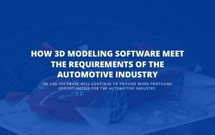 How 3D Modeling Software Meet the Requirements of the Automotive Industry