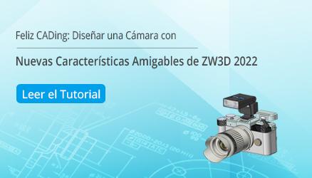 Feliz CADing: Diseñar una Cámara con Nuevas Características Amigables de ZW3D 2022