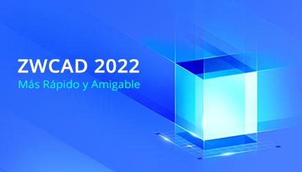 ZWCAD 2022: Lanzado Para un Diseño más Rápido y Amigable