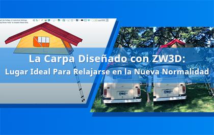 La Carpa Diseñado con ZW3D: Lugar Ideal Para Relajarse en la Nueva Normalidad