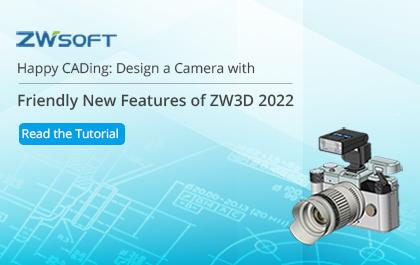Happy CADing: Progettare una fotocamera con nuove funzionalità amichevoli di ZW3D 2022