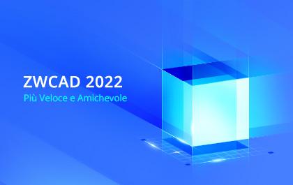 ZWCAD 2022: disponibile ora per una progettazione più veloce e amichevole